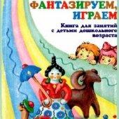 Лепим, фантазируем, играем. Книга для занятий с детьми дошкольного возраста | Справочники